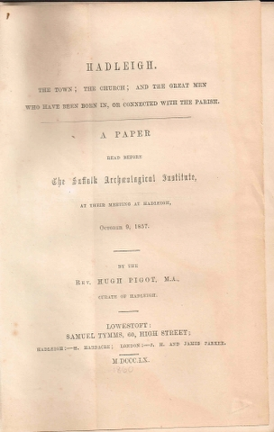 Image for Hadleigh. The Town, The Church; and the Great Men who have been born in, or connected with the Parish. A Paper read before the Suffolk Archaeological Institue, at their meeting in hadleigh, October 9, 1857.