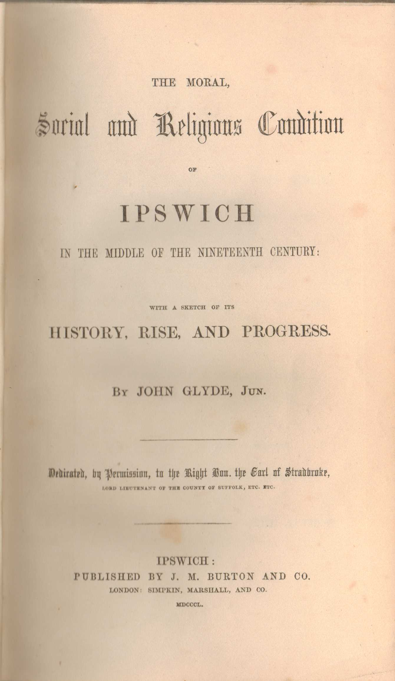 Image for The Moral, Social and Religious Condition of Ipswich in the Middle of the Nineteenth Century; with a sketch of its History, Rise, and Progress