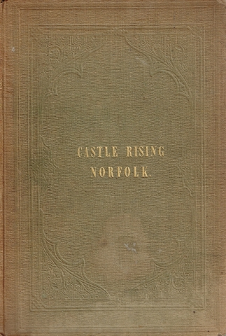 Image for The History and Antiquities of Castle Rising, Norfolk