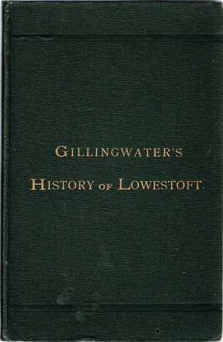 Image for Gillingwater's History of Lowestoft, re-written and arranged in modern style, with additions by various authors, and brought up to date.