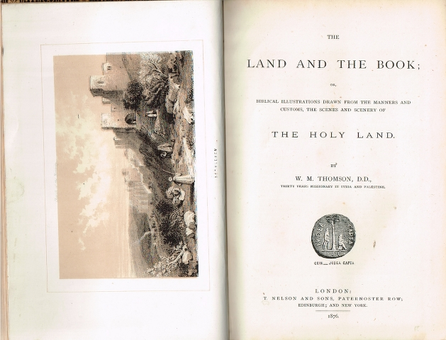 Image for The Land and the Book; or, Biblical illustrations drawn from the manners and customes, the scenes and scenery of The Holy Land.