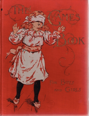 Image for The Games Book for Boys and Girls A Volume of Old and New Pastimes with Original Illustrations.