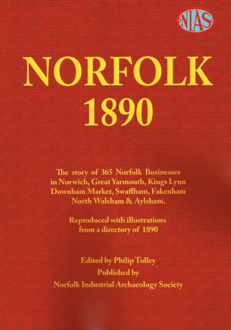 Image for Norfolk 1890: The story of 365 Norfolk Businesses in Norwich, Great Yarmouth, Kings Lynn, Downham Market, Swaffham, Fakenham, North Walsham & Aylsham.  Reproduced with illustrations from a directory of 1890