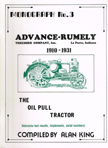 Image for Advance-Rumely Thresher Company, Inc., La Porte, Indiana 1910-1931: The Oil Pull Tractor Nebraska test results, implements, serial numbers!