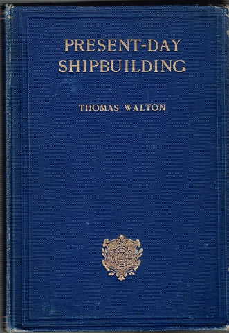 Image for Present-Day Shipbuilding: A Manual for Students and Ships' Officers for their respective Examinations; Ship-Superintendents, Surveyors, Engineers, Shipowners, and Shipbuilders