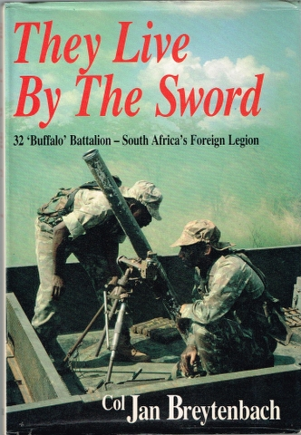 Image for They Live by the Sword: 32 'Buffalo' Battalion - South Africa's Foreign Legion