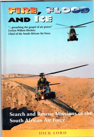 Image for Fire, Flood and Ice: Search and Rescue Missions of the South African Air Force