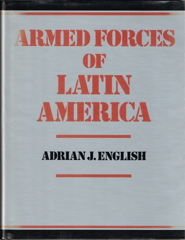 Image for Armed Forces of Latin America: Their Histories, Development, Present Strength and Military Potential.