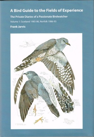 Image for A Bird Guide to the Fields of Experience: Private Diaries of a Passionate Birdwatcher.  Volume 1: Scotland 1985-86, Norfolk 1986-93