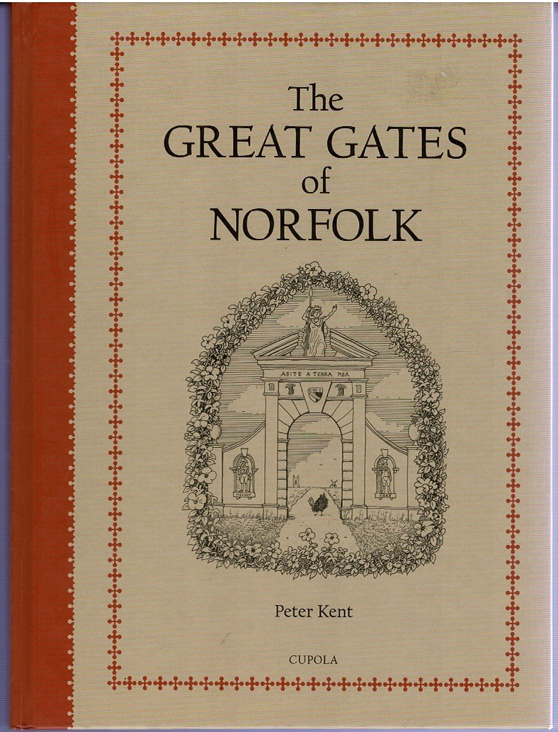 Image for The Great Gates of Norfolk: A true history of the gates of Norfolk, medieval and modern, decorative and defensive, with sundry associated tangential details
