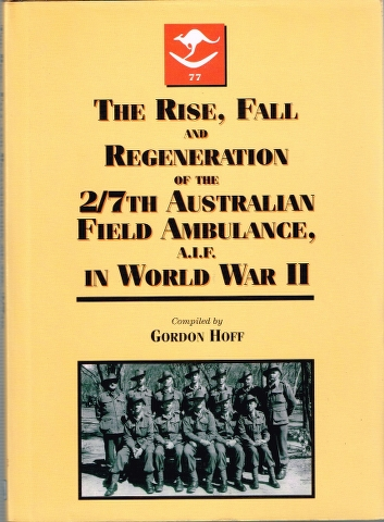 Image for The Rise, Fall and Regeneration of the 2/7th Australian Field Ambulance, A.I.F. in World War II