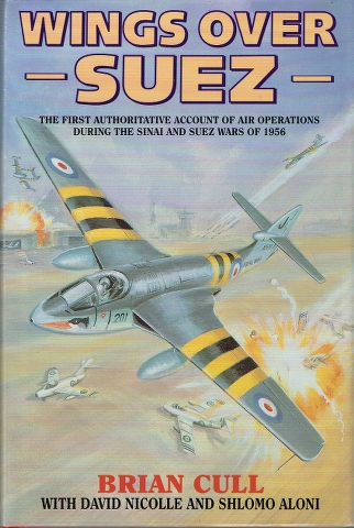 Image for Wings Over Suez: The First Authoritative Account of Air Operations during the Sinai and Suez Wars of 1956