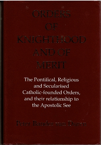 Image for Orders of Knighthood and of Merit: The Pontifical, Religious and Secularised Catholic-founded Orders and their Relationship to the Apostolic See