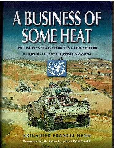 Image for A Business of Some Heat: The United Nations Force in Cyprus Before and During the 1974 Turkish Invasion