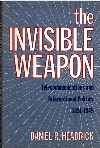 Image for The Invisible Weapon: Telecommunications and International Politics 1851-1945