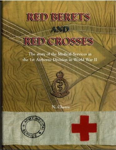 Image for Red Berets and Red Crosses: Story of the Medical Services in the 1st Airborne Division in World War II