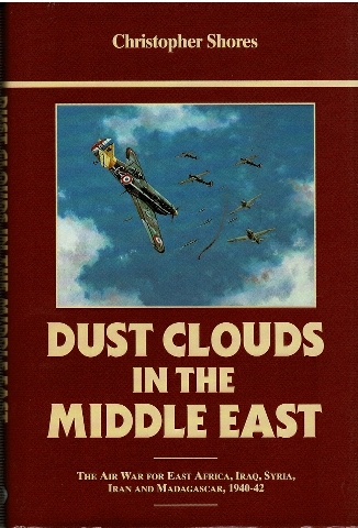 Image for Dust Clouds in the Middle East: The Air War for East Africa, Iraq, Syria, Iran and Madagascar, 1940-42