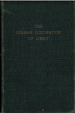 Image for The German Occupation of Jersey: A Complete Diary of Events from June 1940 to June 1945