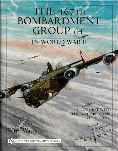 Image for The 467th Bombardment Group (H) in World War II: In Combat with the B-24 Liberator over Europe