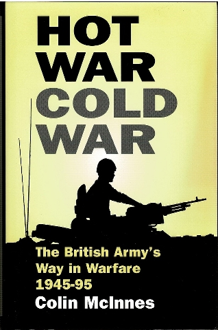Image for Hot War Cold War: The British Army's Way in Warfare 1945-1995
