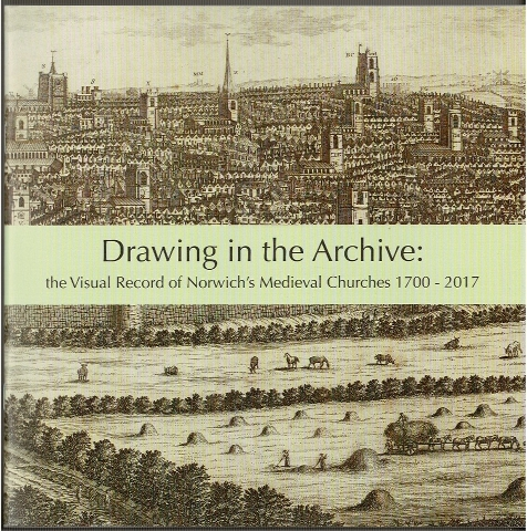 Image for Drawing in the Archive: the Visual Record of Norwich's Medieval Churches 1700-2017