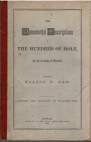Image for The Monumental Inscriptions of The Hundred of Holt, in the County of Norfolk, collected by Walton N. Dew.