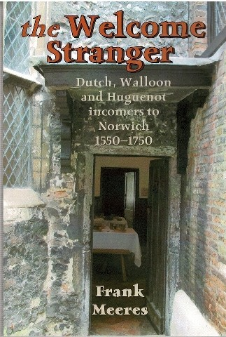 Image for The Welcome Stranger: Dutch, Walloon and Hugenot incomers to Norwich 1550-1750