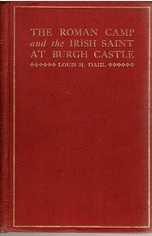 Image for The Roman Camp and the Irish Saint at Burgh Castle with local history. With Fifty Illustrations.