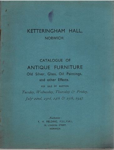 Image for Ketteringham Hall, Norwich.  Catalogue of Antique Furniture, Old Silver, Glass, Oil Paintings, and other Effects.  For Sale by Auction Tuesday, Wednesday, Thursday & Friday, July 22nd, 23rd, 24th & 25th 1947.