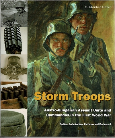 Image for Storm Troops: Austro-Hungarian Assault Units and Commandos in the First World War: Tactics, Organisation, Uniforms and Equipment