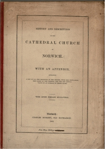Image for History and Description of the Cathedral Church of Norwich.  With an Appendix, containing a list of all the benefices in the diocese, with the population, the names of the patrons, and the net annual value of an average of three years.