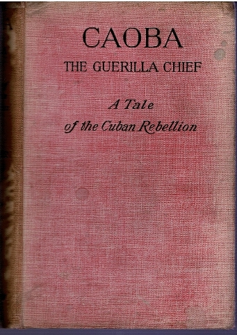 Image for Caoba The Guerilla Chief: A Real Romance of the Cuban Rebellion