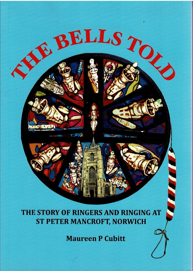 Image for The Bells Told: The Story of Ringers and Ringing at St Peter Mancroft, Norwich
