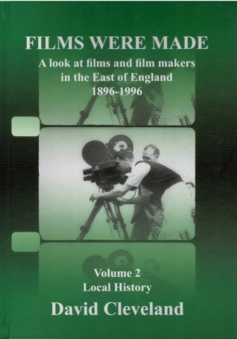 Image for Films Were Made: A look at films and film makers in the East of England 1896-1996: Volume 2 Local History