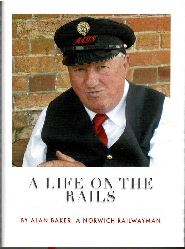 Image for A Life on the Rails: Alan Baker, A Norwich Railwayman