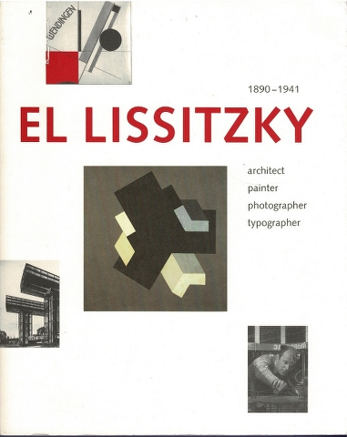 Image for El Lissitzky 1890-1941: architect, painter, photographer, typographer