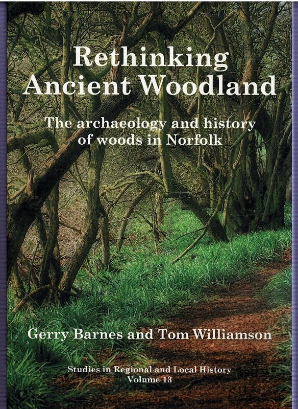 Image for Rethinking Ancient Woodland: The archaeology and history of woods in Norfolk