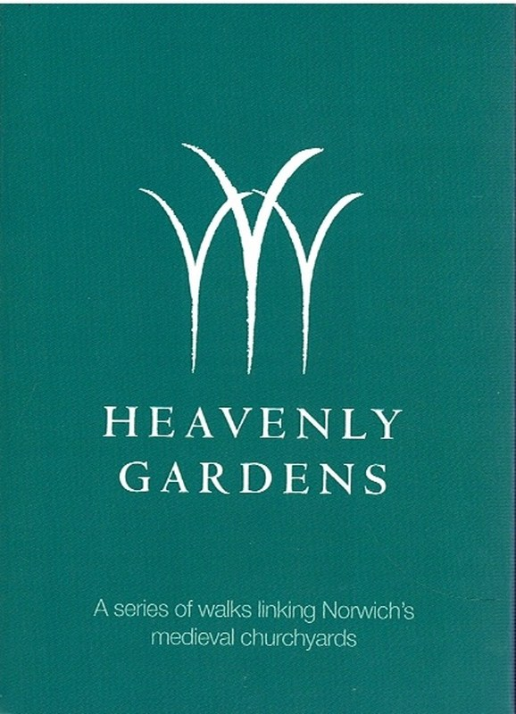 Image for Heavenly Gardens: A series of walks linking Norwich's medieval churchyards