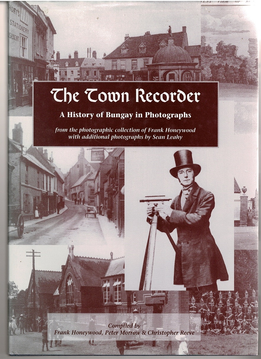 Image for The Town Recorder: A History of Bungay in Photographs from the photographic collection of Frank Honeywood with additional photographs by Sean Leahy