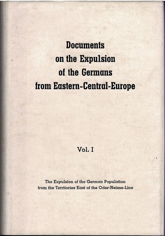Image for Documents on the Expulsion of the Germans from Easter-Central-Europe Vol. I [...] Territories East of the Oder-Neisse Line, Vol. II/III [...] Hungary and Rumania, Vol. IV [...] Czechoslovakia [4 Volumes in 3]