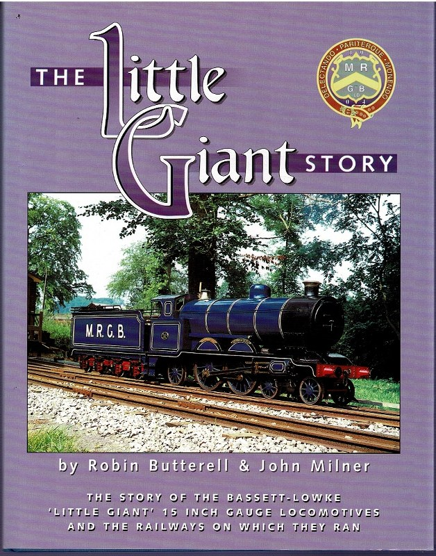 Image for The Little Giant Story: The Story of the Bassett-Lowke 'Little Giant' 15 Inch Gauge Locomotives and the Railways on which they ran