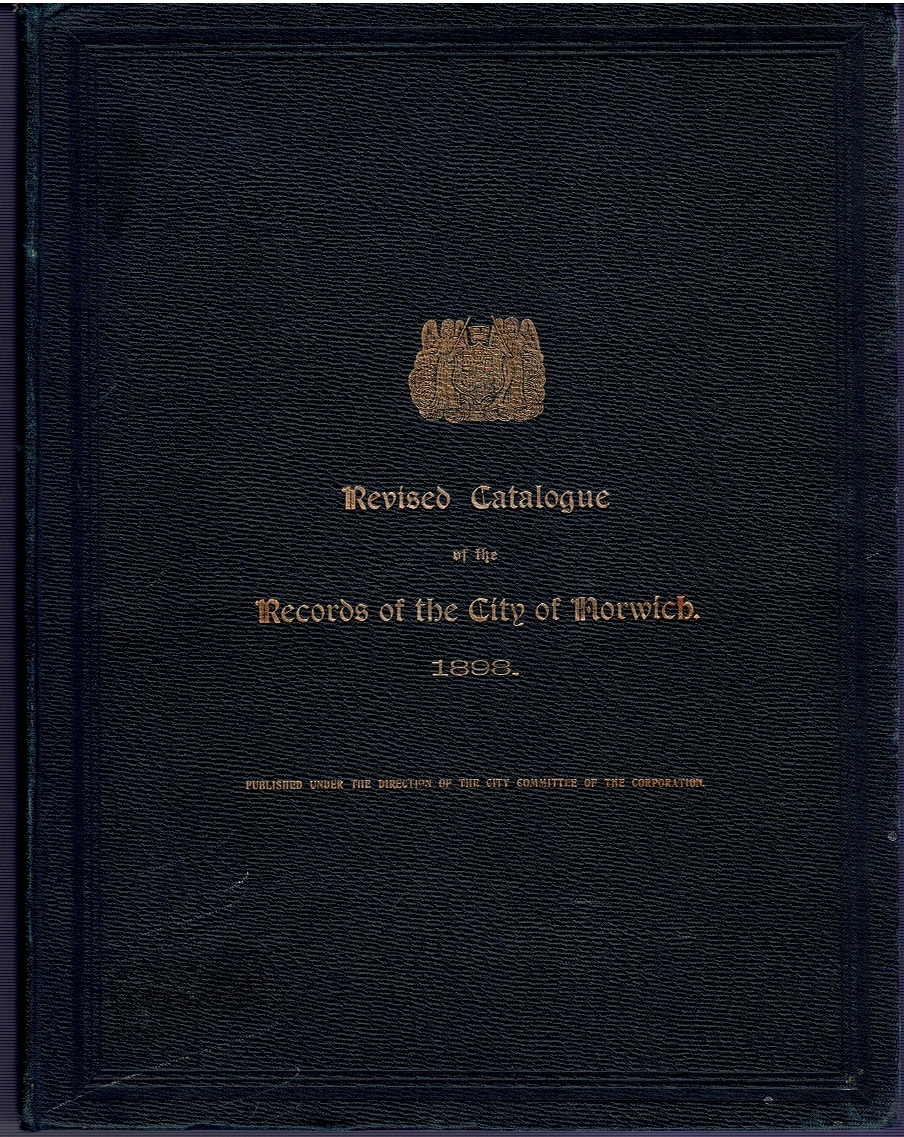 Image for Revised Catalogue of the Records of the City of Norwich, as arranged in the Muniment Room, in the Castle Museum.