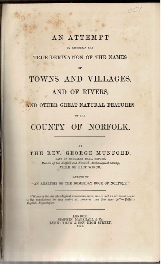 Image for An attempt to ascertain the true derivation of the names of Towns and Villages, and of Rivers, and other great natural features of the County of Norfolk.