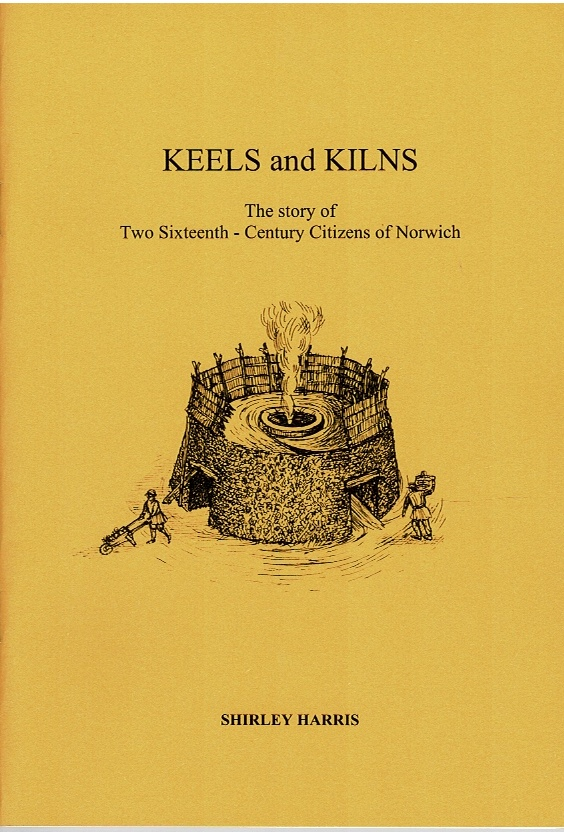 Image for Keels and Kilns: The story of Two Sixteenth - Century Citizens of Norwich