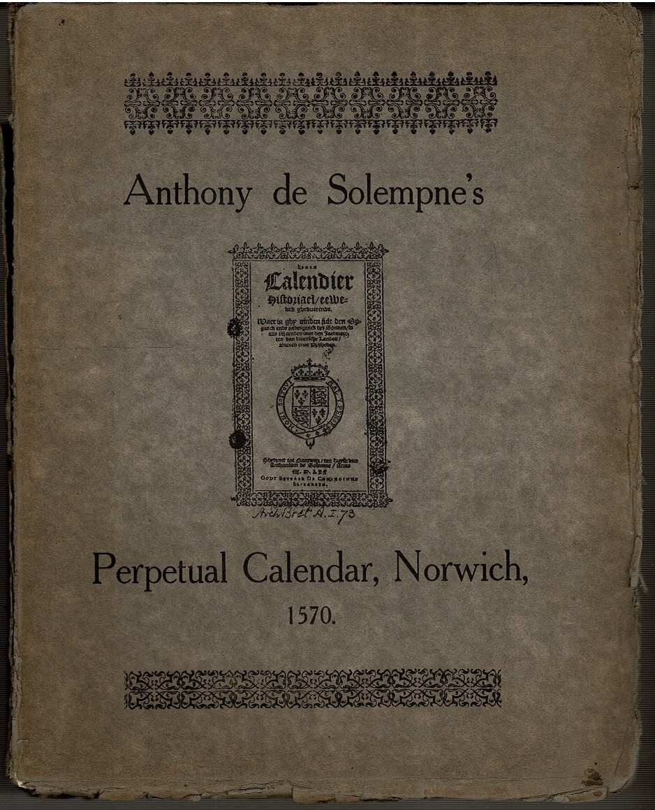 Image for An Historical Perpetual Calendar In which you may find the rising and the setting of the Sun in every month, with the fairs in divers counties, towns and liberties.  Printed at Norwich at the house of Anthony De Solemne
