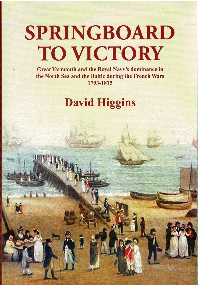 Image for Springboard to Victory: Great Yarmouth and the Royal Navy's dominance in the North Sea and the Baltic during the French Wars 1793-1815