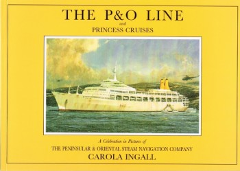 Image for The P & O Line and Princess Cruises: A Celebration in Pictures of the Peninsular and Oriental Steam Navigation Company