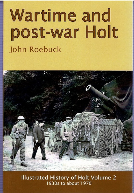 Image for Wartime and Post-war Holt Illustrated History of Holt Volume 2 1930s to about 1970