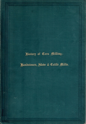 Image for History of Corn Milling Vol. I Handstones, Slave & Cattle Mills with Numerous Illustrations