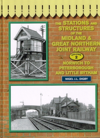 Image for The Stations and Structures of the Midland & Great Northern Railway: Norwich to Peterborough and Little Bytham Volume 2